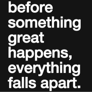 68687-Before-Something-Great-Happens-Everything-Falls-Apart