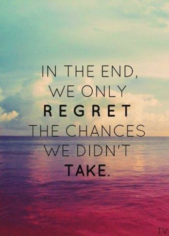 on the end we only regret chances we did not take